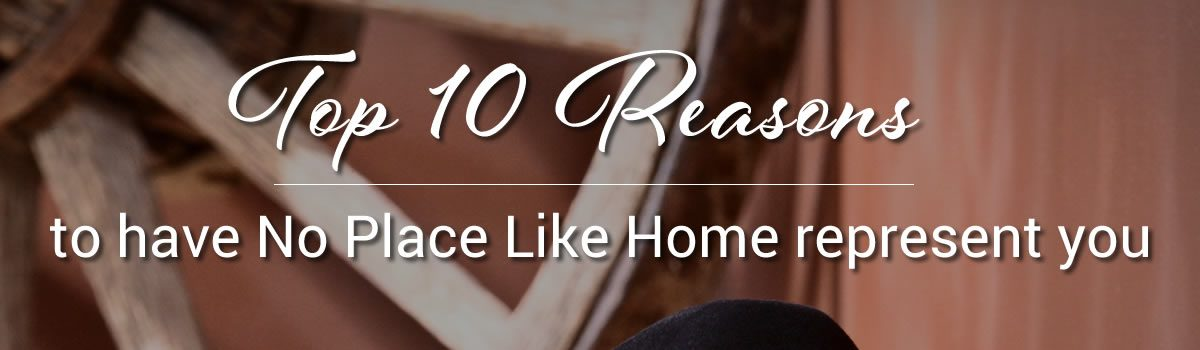 Top 10 reasons to have No Place Like Home represent you