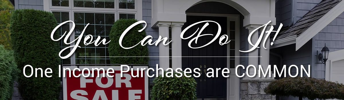 You Can Do It! One Income Home Purchases are COMMON.