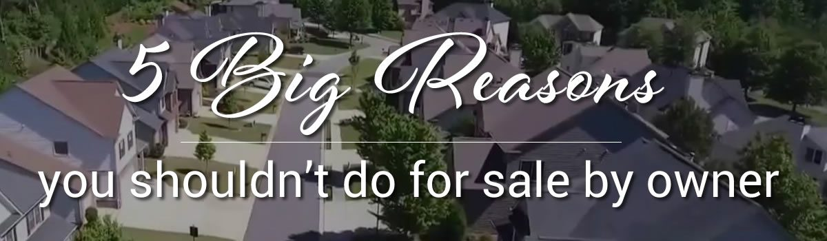 5 BIG Reasons You Shouldn't do For Sale by Owner