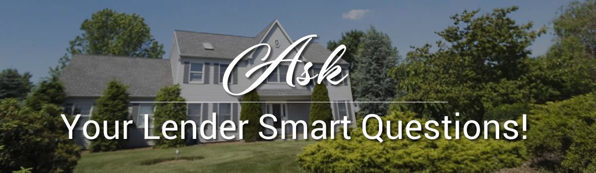 Ask Your Home Lender Smart Questions!